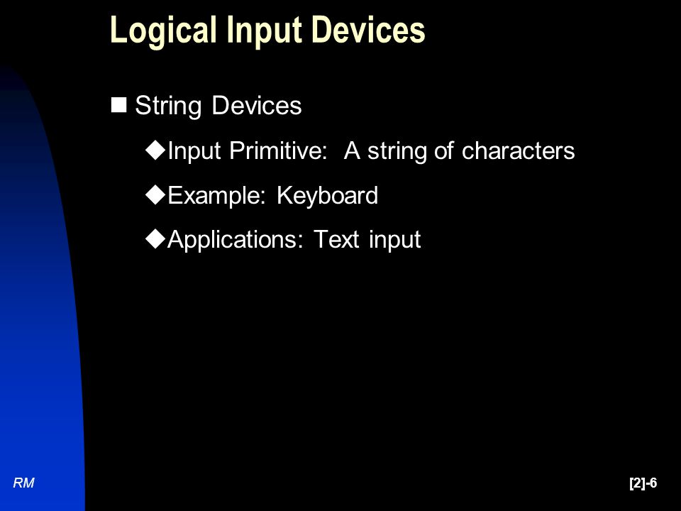 RM[2]-7 Logical Input Devices Valuator  Input primitive: Scalar values (typically between 0 and 1).