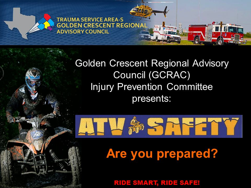 Golden Crescent Regional Advisory Council (GCRAC) Injury Prevention Committee presents: Are you prepared? RIDE SMART, RIDE SAFE!