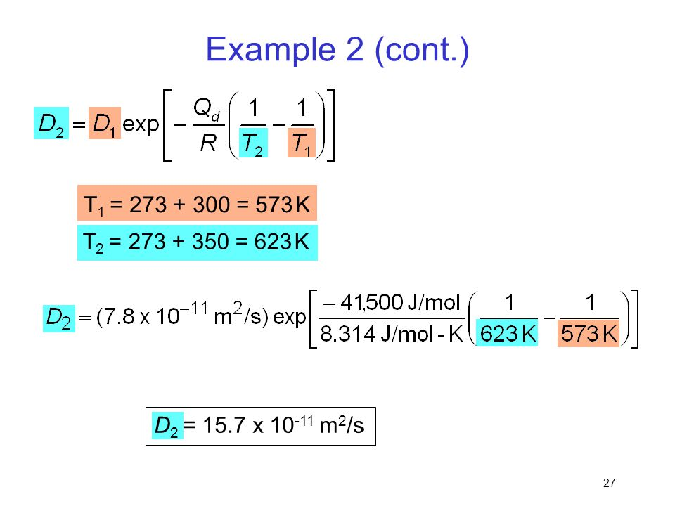 27 Example 2 (cont.) T 1 = 273 + 300 = 573 K T 2 = 273 + 350 = 623 K D 2 = 15.7 x 10 -11 m 2 /s