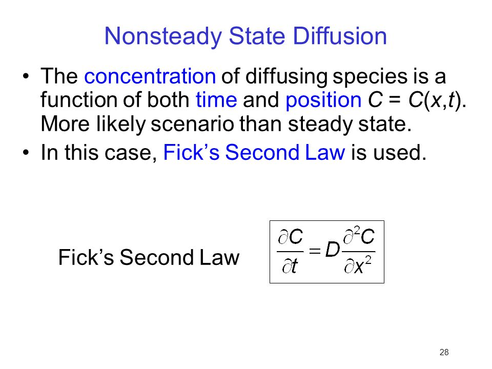 28 Nonsteady State Diffusion The concentration of diffusing species is a function of both time and position C = C(x,t). More likely scenario than stea