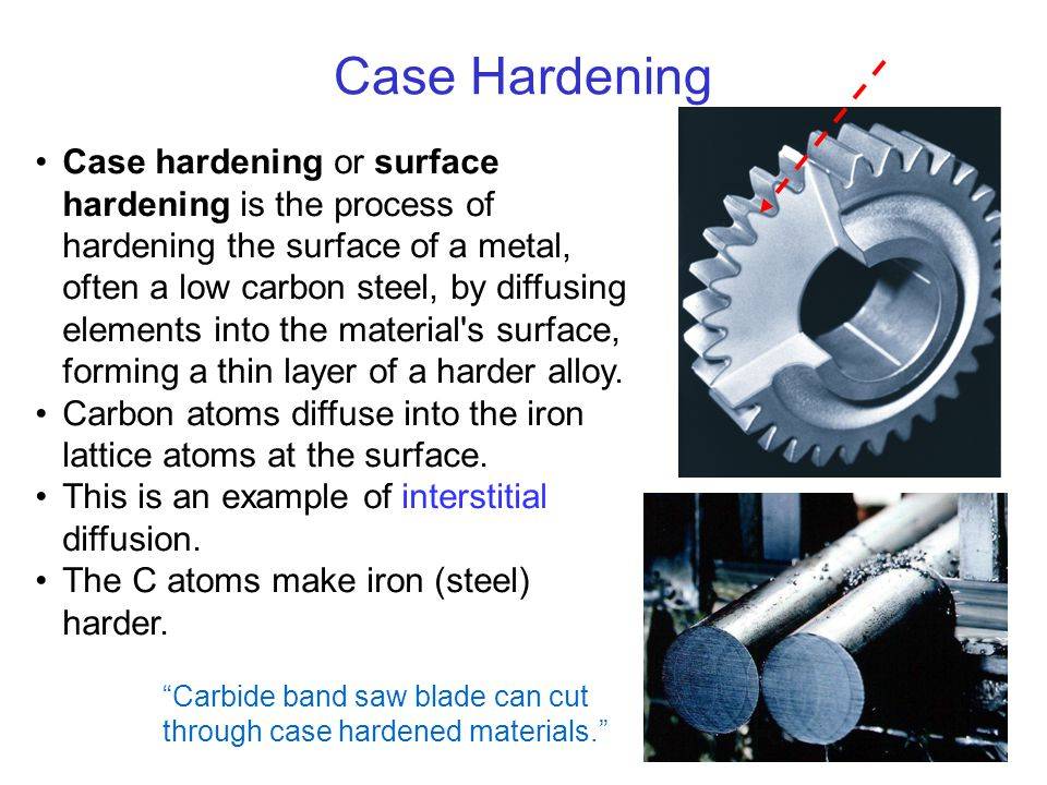 6 Case hardening or surface hardening is the process of hardening the surface of a metal, often a low carbon steel, by diffusing elements into the mat
