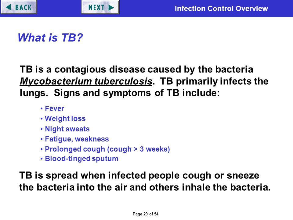 Infection Control Overview Page 29 of 54 What is TB? TB is a contagious disease caused by the bacteria Mycobacterium tuberculosis. TB primarily infect