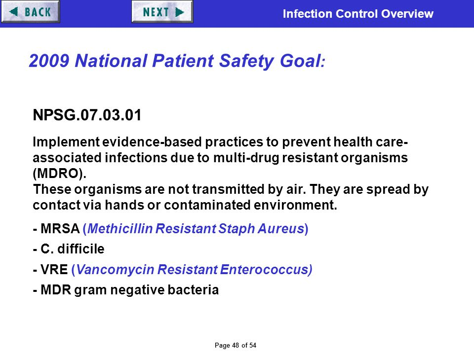 Infection Control Overview Page 48 of 54 2009 National Patient Safety Goal : NPSG.07.03.01 Implement evidence-based practices to prevent health care-