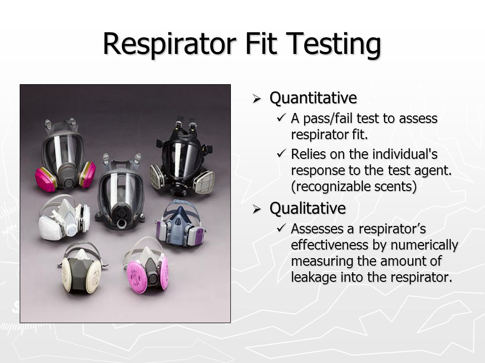 Respirator Fit Testing  Quantitative A pass/fail test to assess respirator fit.