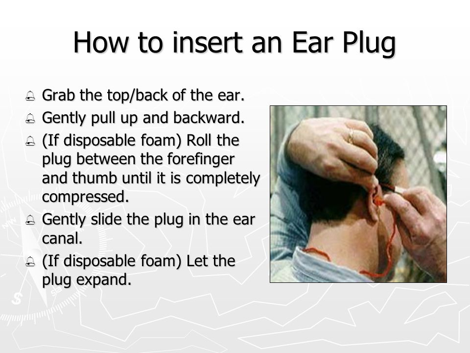 How to insert an Ear Plug  Grab the top/back of the ear.