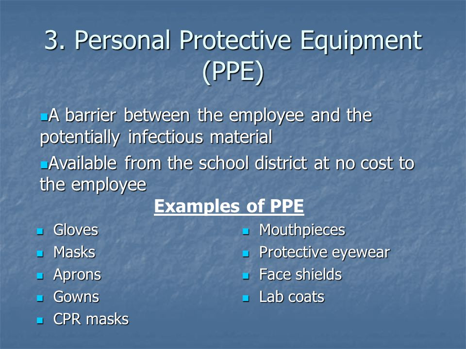 3. Personal Protective Equipment (PPE) Gloves Gloves Masks Masks Aprons Aprons Gowns Gowns CPR masks CPR masks Mouthpieces Mouthpieces Protective eyew