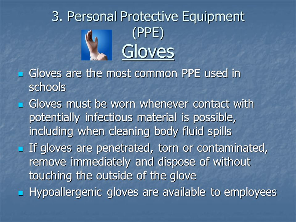 3. Personal Protective Equipment (PPE) Gloves Gloves are the most common PPE used in schools Gloves are the most common PPE used in schools Gloves mus