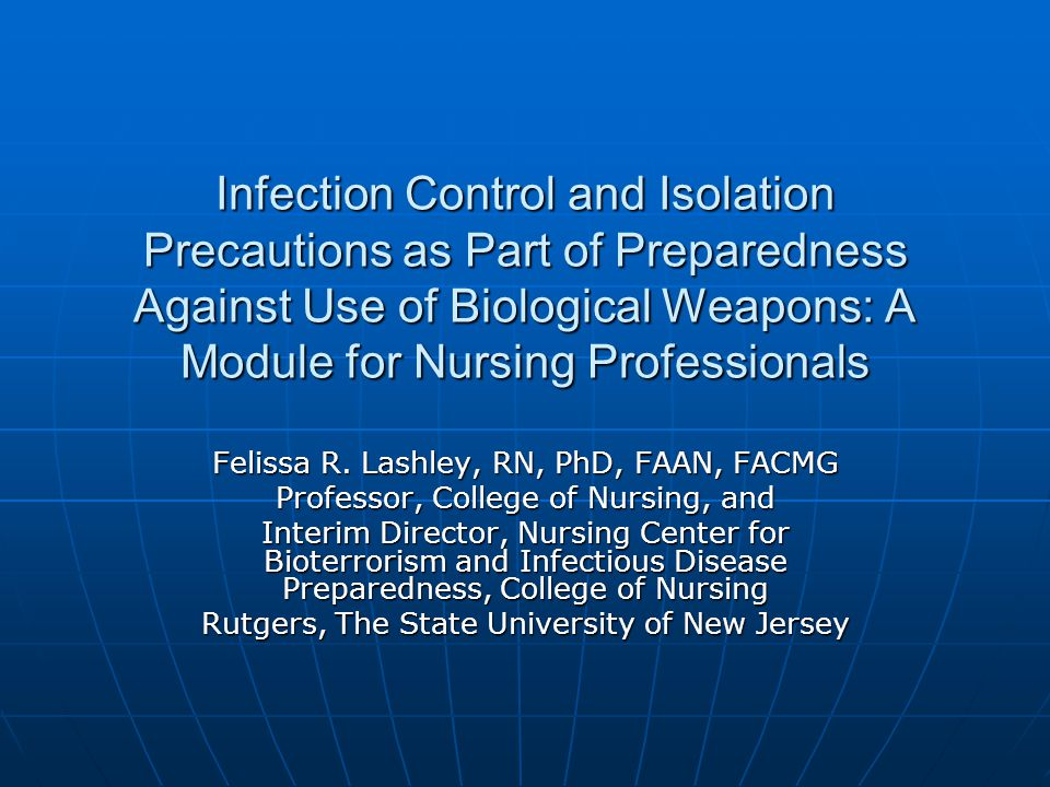 Infection Control and Isolation Precautions as Part of Preparedness Against Use of Biological Weapons: A Module for Nursing Professionals Felissa R. L