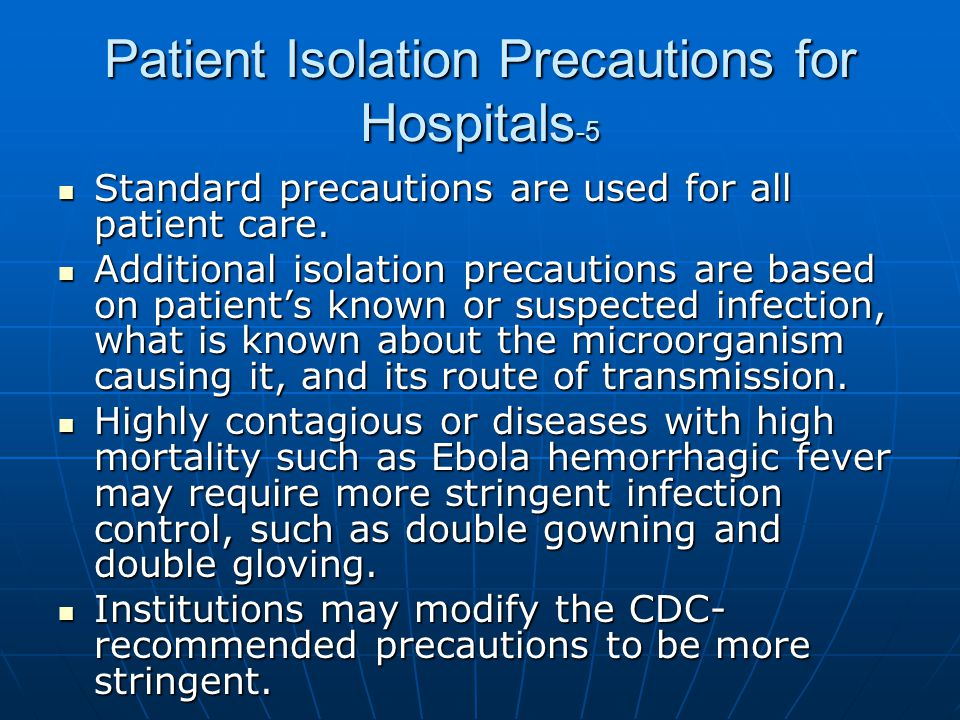 Patient Isolation Precautions for Hospitals -5 Standard precautions are used for all patient care. Standard precautions are used for all patient care.