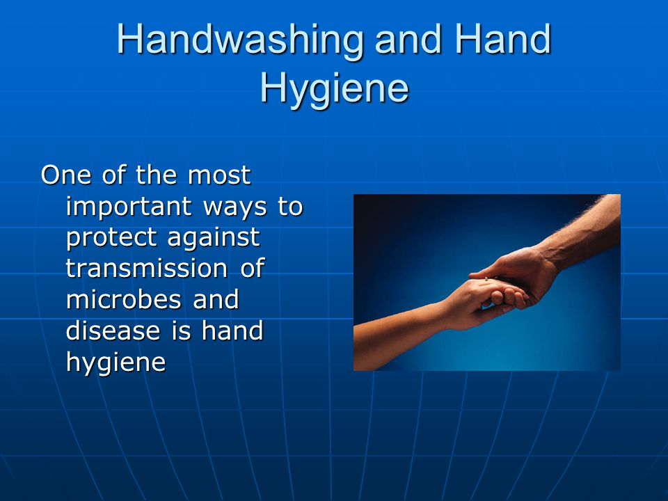 Handwashing and Hand Hygiene One of the most important ways to protect against transmission of microbes and disease is hand hygiene