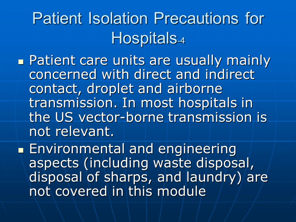 Patient Isolation Precautions for Hospitals -4 Patient care units are usually mainly concerned with direct and indirect contact, droplet and airborne