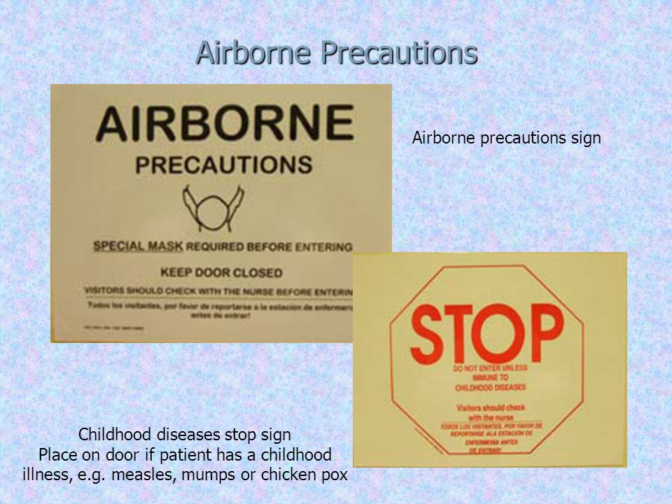Airborne Precautions Diseases Tuberculosis, confirmed infectious case - diagnosed with pulmonary or laryngeal TB by positive culture.