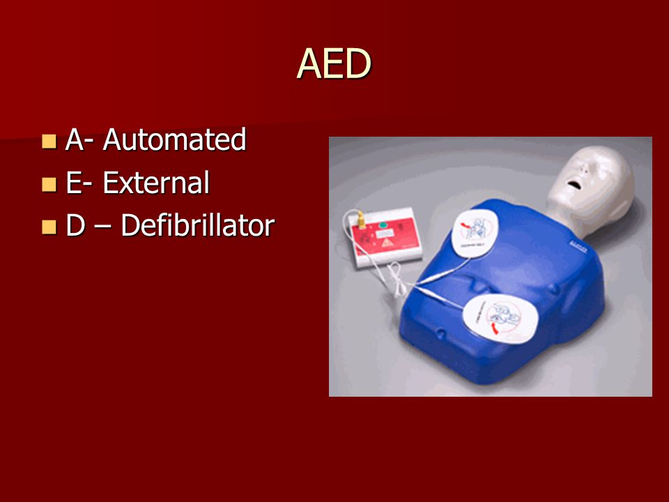 AED A- Automated A- Automated E- External E- External D – Defibrillator D – Defibrillator