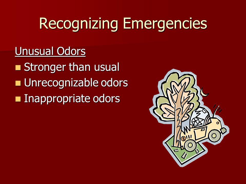 Recognizing Emergencies Unusual Odors Stronger than usual Stronger than usual Unrecognizable odors Unrecognizable odors Inappropriate odors Inappropriate odors