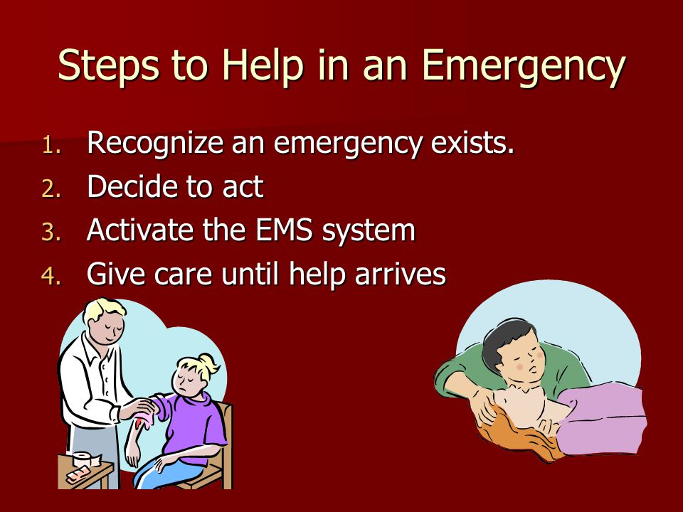 Steps to Help in an Emergency 1. Recognize an emergency exists.