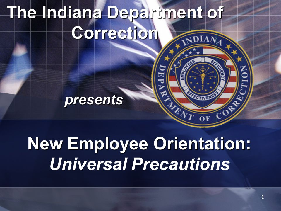 1 The Indiana Department of Correction presents New Employee Orientation: New Employee Orientation: Universal Precautions