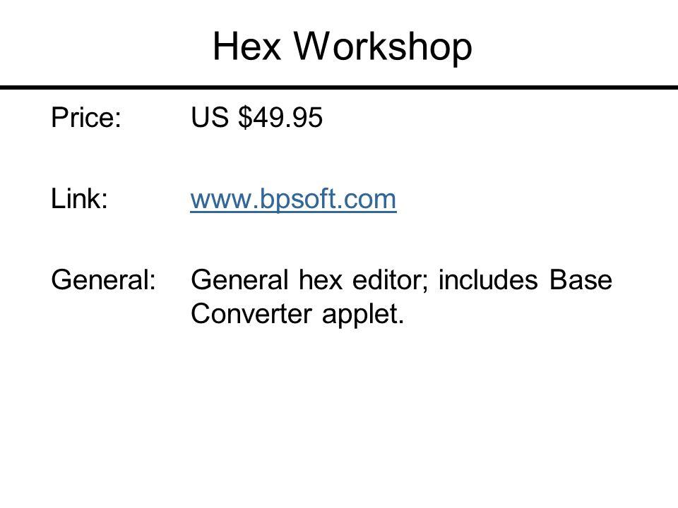 Hex Workshop Price:US $49.95 Link:www.bpsoft.comwww.bpsoft.com General:General hex editor; includes Base Converter applet.