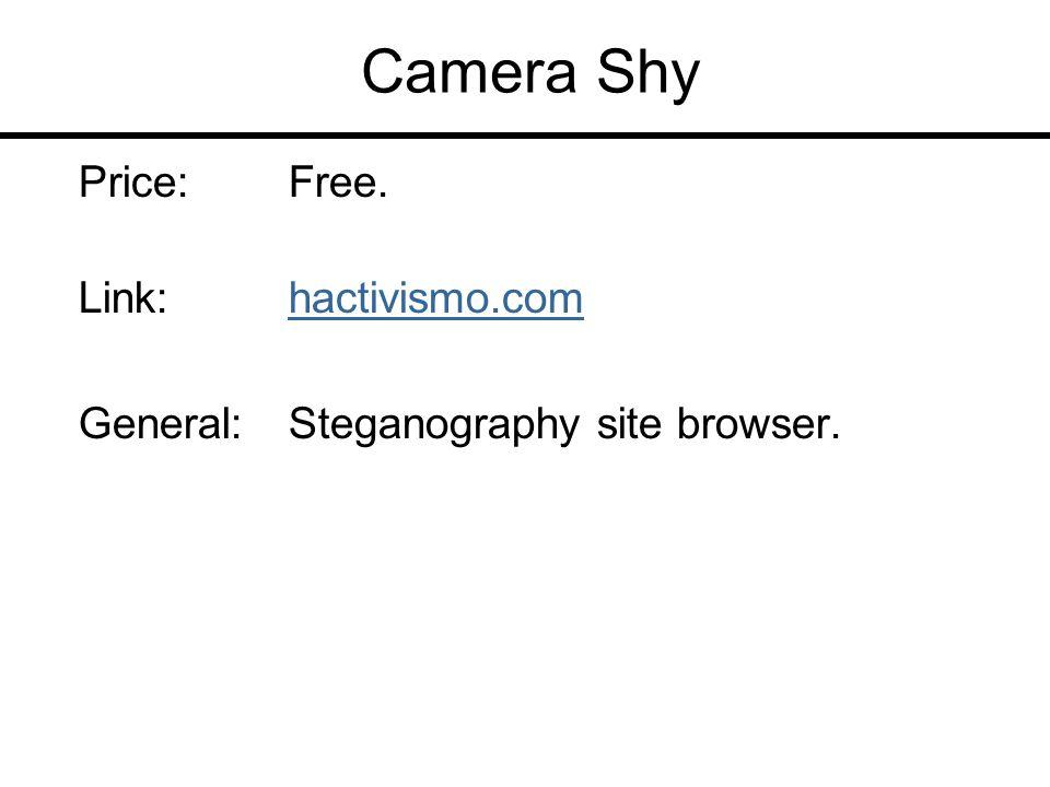 Camera Shy Price:Free. Link:hactivismo.com General:Steganography site browser.
