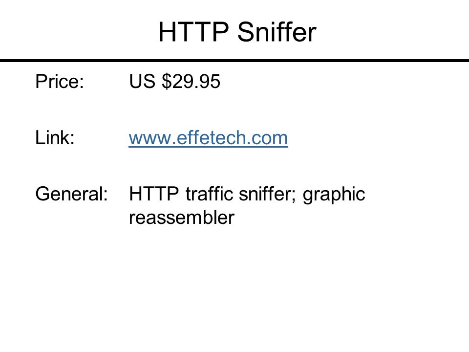 HTTP Sniffer Price:US $29.95 Link:www.effetech.comwww.effetech.com General:HTTP traffic sniffer; graphic reassembler