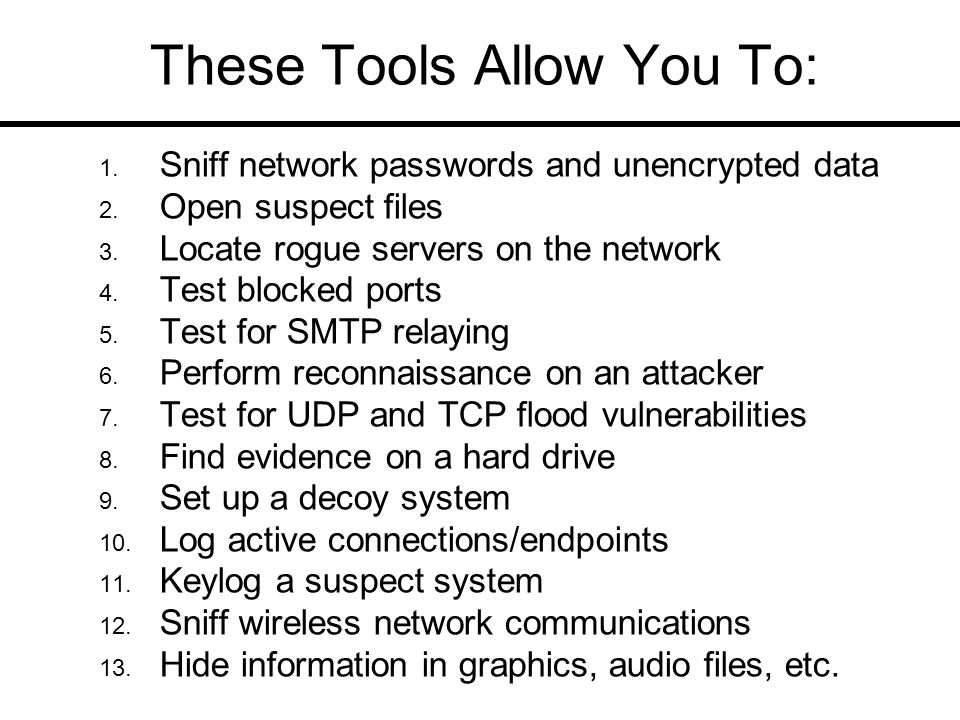These Tools Allow You To: 1. Sniff network passwords and unencrypted data 2.