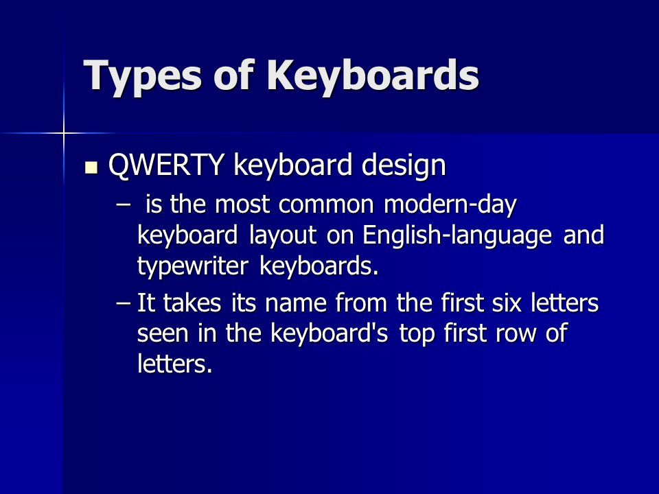 Types of Keyboards QWERTY keyboard design QWERTY keyboard design – is the most common modern-day keyboard layout on English-language and typewriter keyboards.