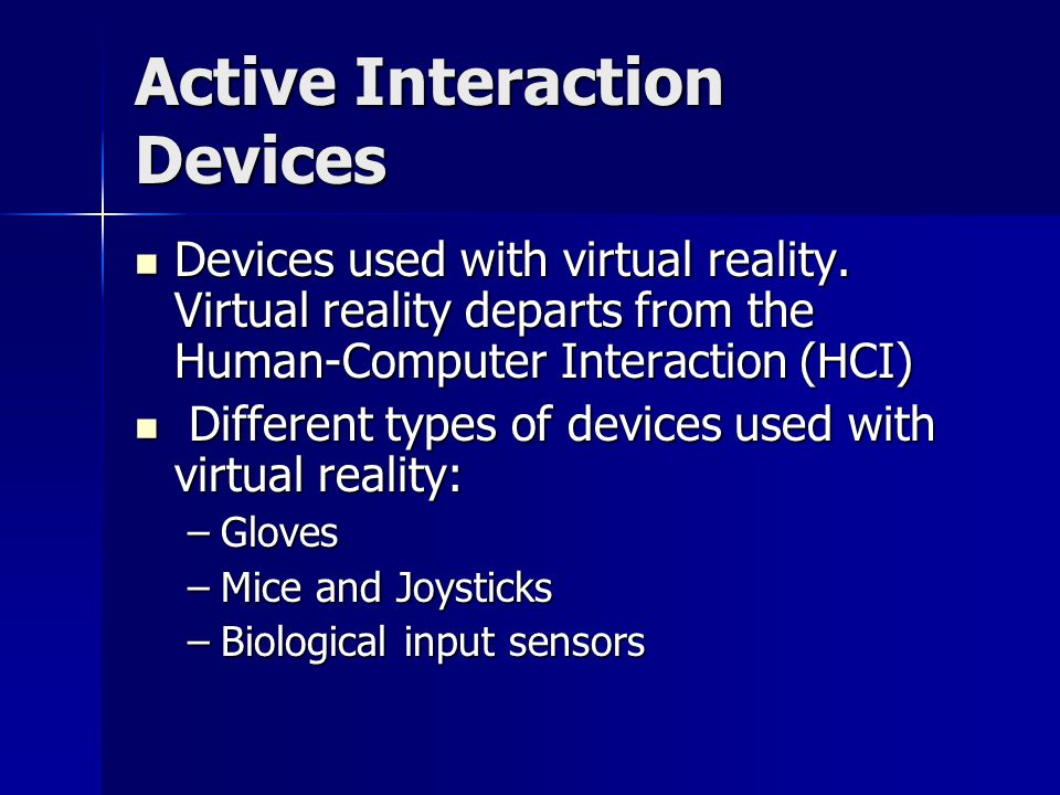 Active Interaction Devices Devices used with virtual reality.