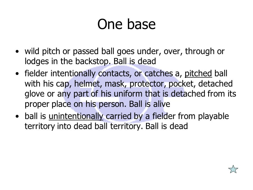 One base wild pitch or passed ball goes under, over, through or lodges in the backstop.