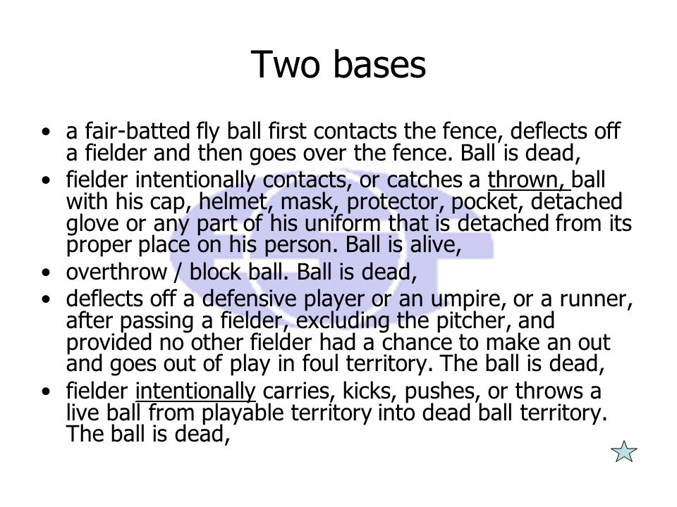 Two bases a fair-batted fly ball first contacts the fence, deflects off a fielder and then goes over the fence.