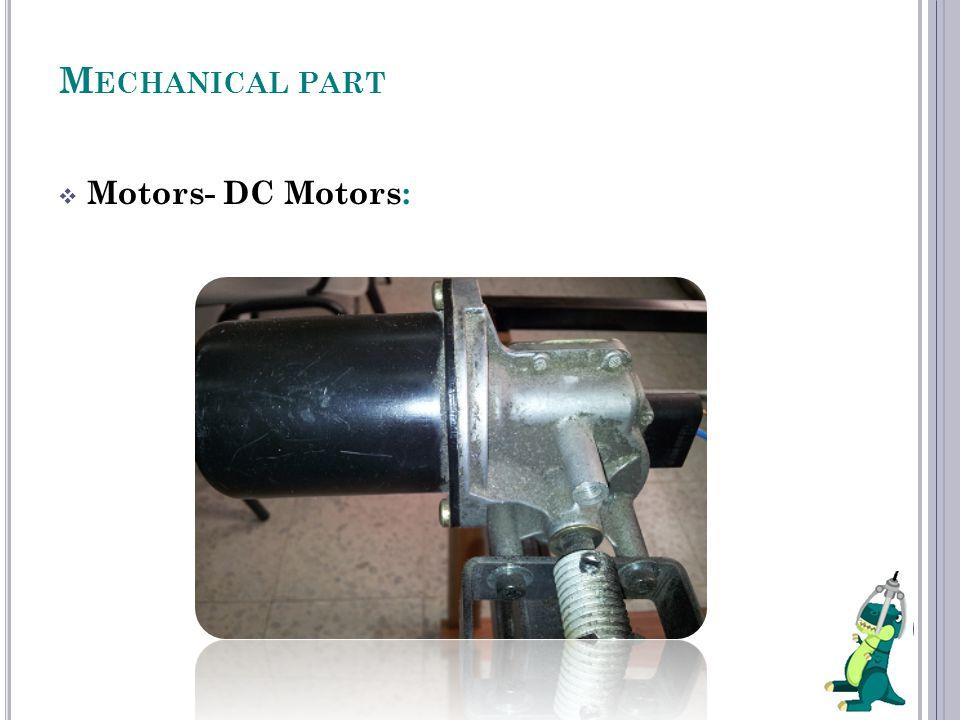 M ECHANICAL PART  Motors- DC Motors: