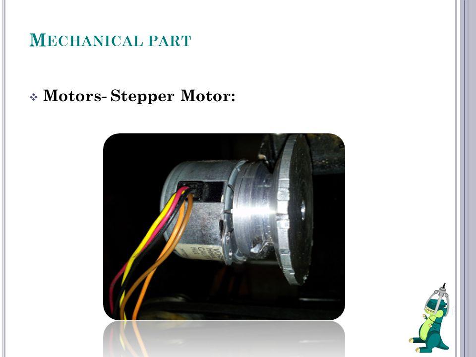 M ECHANICAL PART  Motors- Stepper Motor: