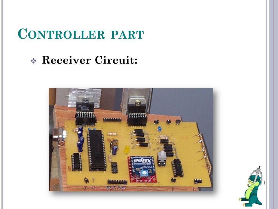 C ONTROLLER PART  Receiver Circuit: