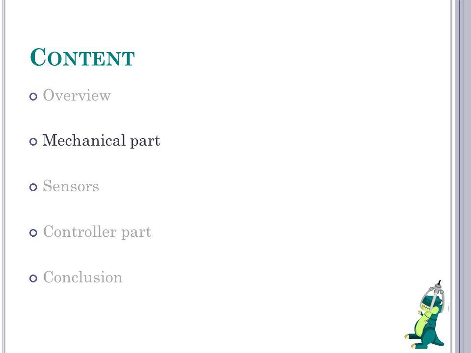 C ONTENT Overview Mechanical part Sensors Controller part Conclusion