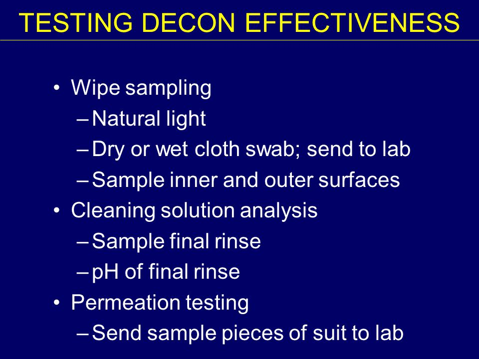 Wipe sampling –Natural light –Dry or wet cloth swab; send to lab –Sample inner and outer surfaces Cleaning solution analysis –Sample final rinse –pH o
