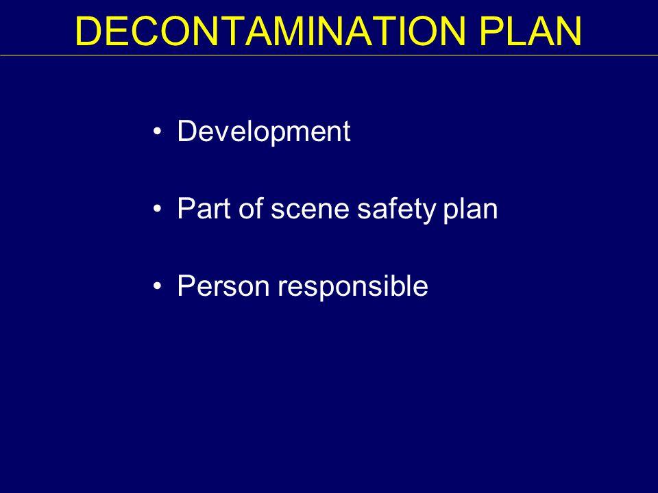 DECONTAMINATION PLAN Development Part of scene safety plan Person responsible