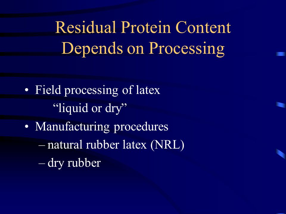 Residual Protein Content Depends on Processing Field processing of latex liquid or dry Manufacturing procedures –natural rubber latex (NRL) –dry rubber