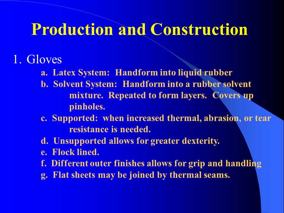Production and Construction 1.Gloves a. Latex System: Handform into liquid rubber b. Solvent System: Handform into a rubber solvent mixture. Repeated