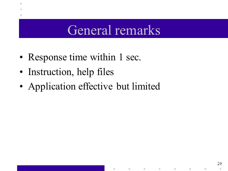 29 General remarks Response time within 1 sec.