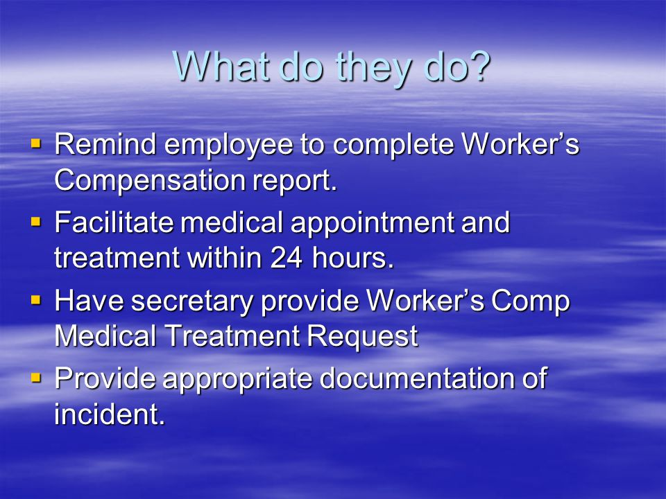 What do they do.  Remind employee to complete Worker's Compensation report.