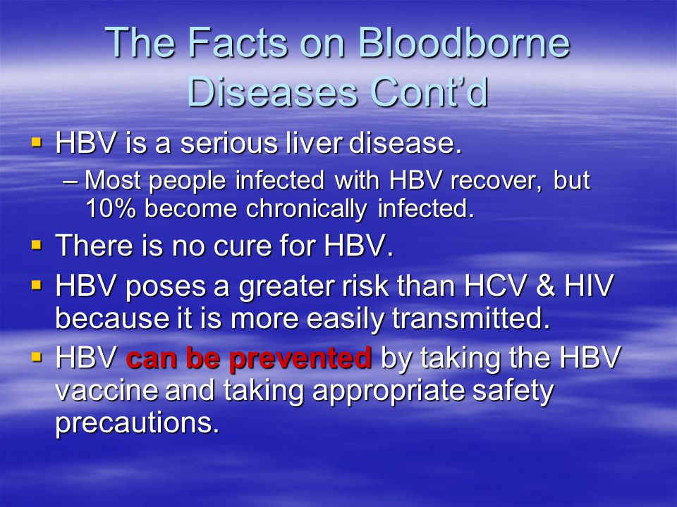 The Facts on Bloodborne Diseases Cont'd  HBV is a serious liver disease.