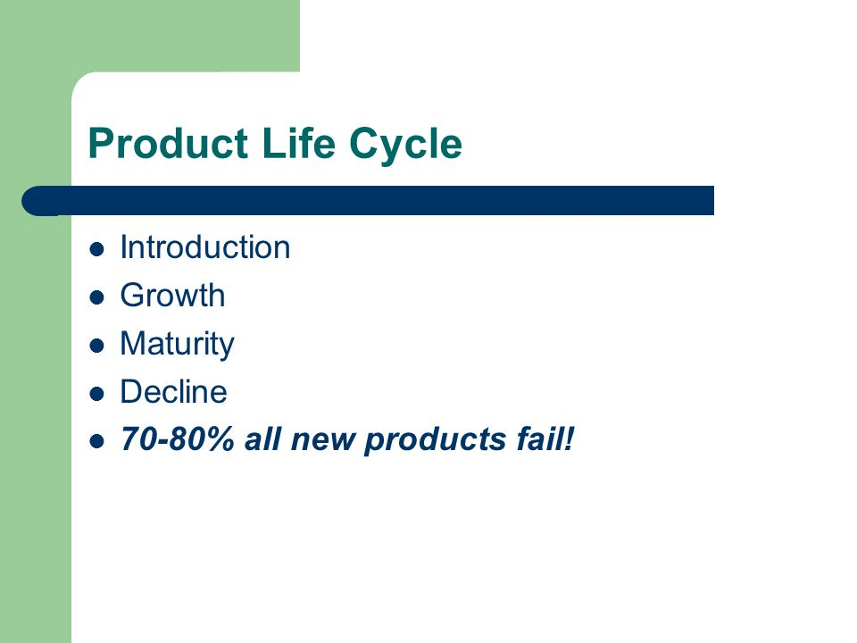 Product Life Cycle Introduction Growth Maturity Decline 70-80% all new products fail!