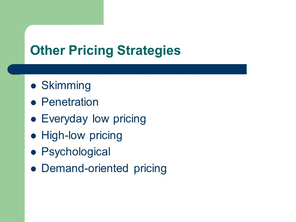 Other Pricing Strategies Skimming Penetration Everyday low pricing High-low pricing Psychological Demand-oriented pricing