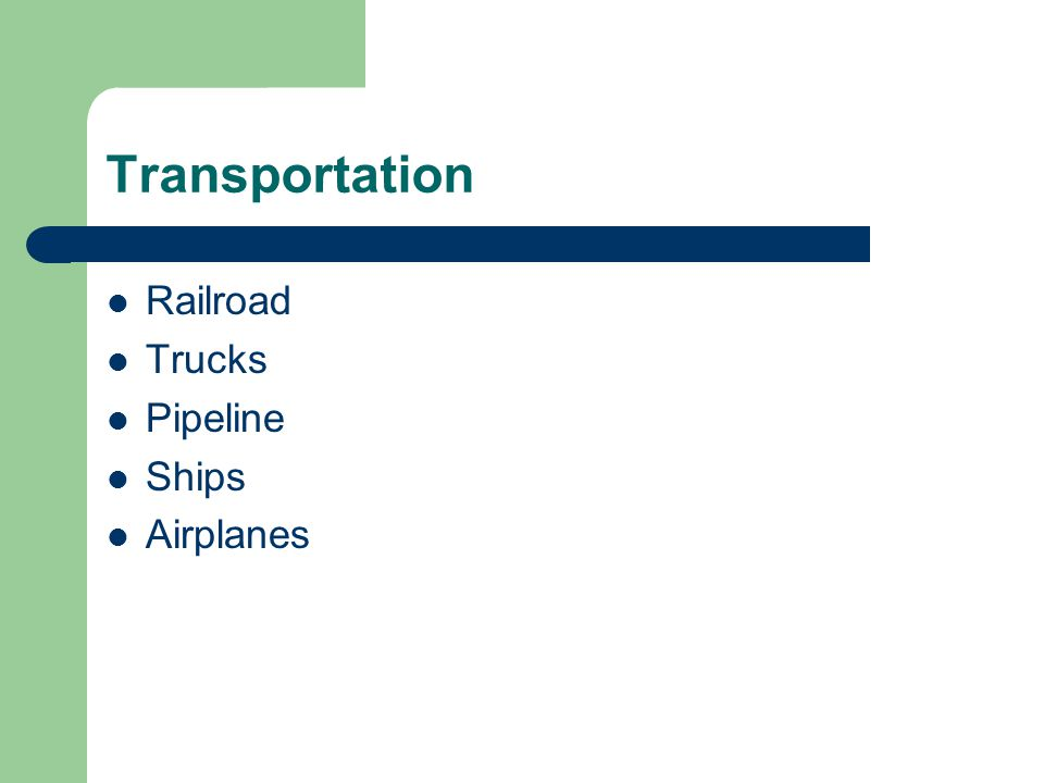Transportation Railroad Trucks Pipeline Ships Airplanes