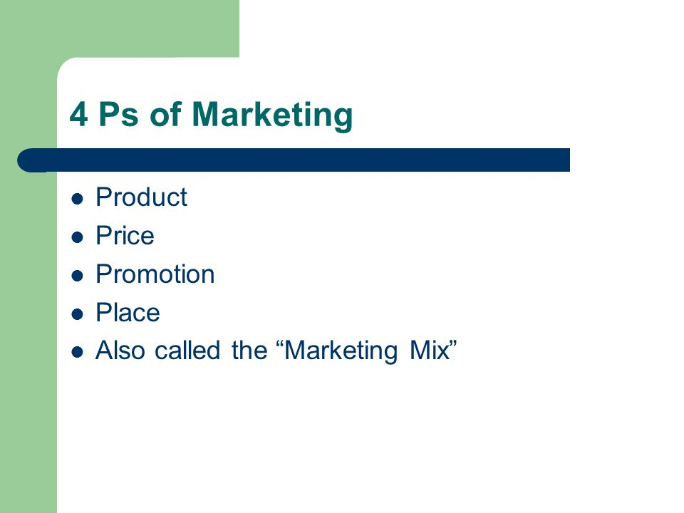 4 Ps of Marketing Product Price Promotion Place Also called the Marketing Mix