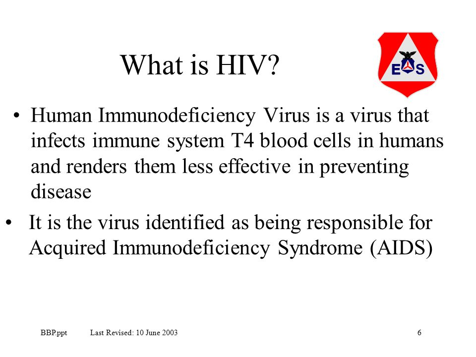 7BBP.ppt Last Revised: 10 June 2003 HIV Symptoms Night sweats, Weight loss, Fever, Fatigue, Gland pain or swelling, Muscle or joint pain May feel fine and not be aware of exposure to HIV for as much as 8 to 10 years Blood tests may not show positive for as long as a year, and therefore multiple tests may be required to determine if the person has been infected