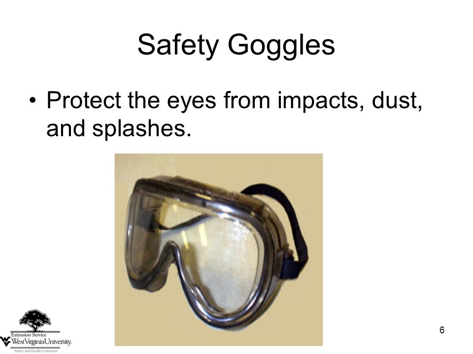 6 Safety Goggles Protect the eyes from impacts, dust, and splashes.