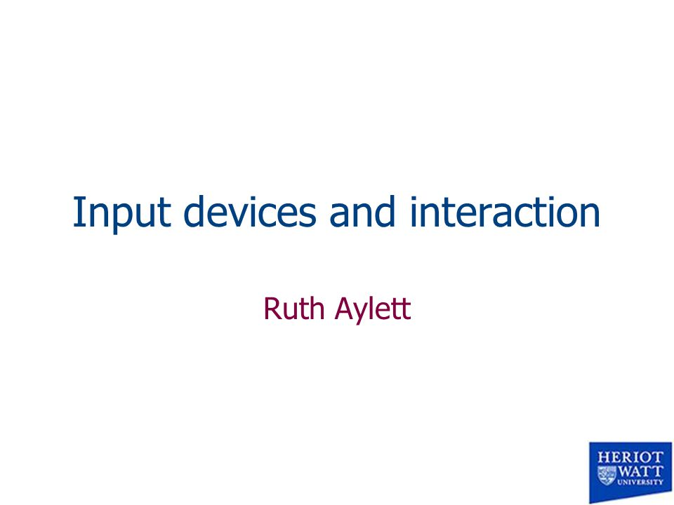 Input devices and interaction Ruth Aylett