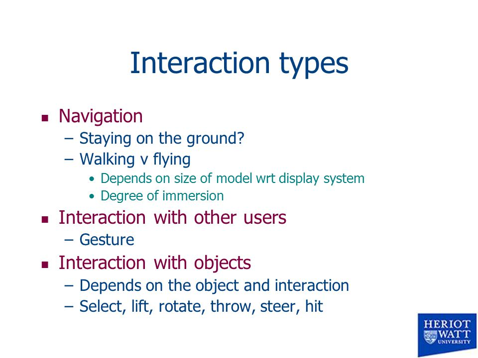 Interaction types n Navigation –Staying on the ground.