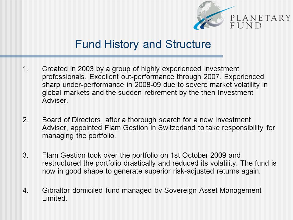 Fund History and Structure 1.Created in 2003 by a group of highly experienced investment professionals. Excellent out-performance through 2007. Experi
