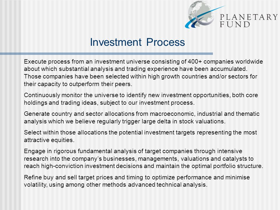 Investment Process Execute process from an investment universe consisting of 400+ companies worldwide about which substantial analysis and trading exp