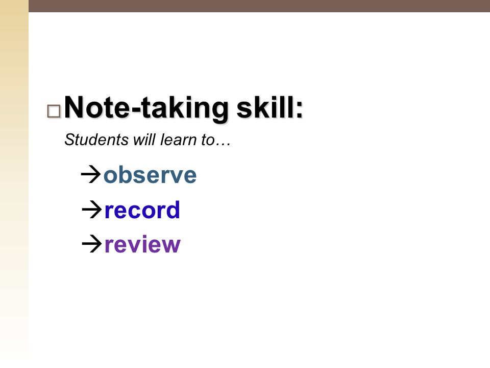  Note-taking skill: Students will learn to…  observe  record  review